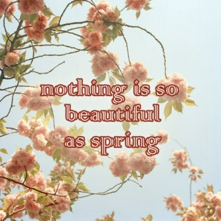 nothing is so beautiful as spring