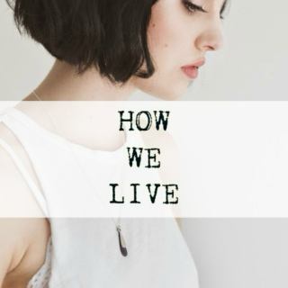 //how we live - harley//