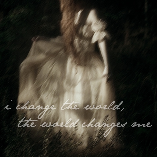 i change the world, the world changes me