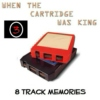 8 TRACK MEMORIES #3 [WHEN THE CARTRIDGE WAS KING]