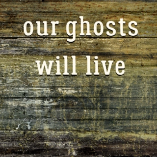 Our ghosts will live