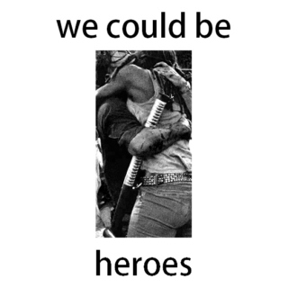 we could be heroes.