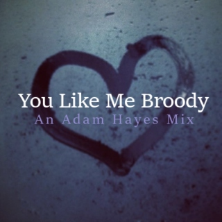 You Like Me Broody