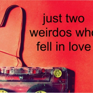 just two weirdos who fell in love