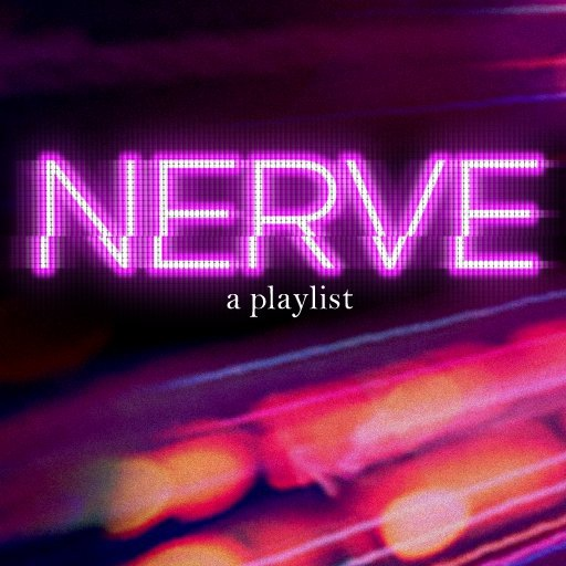 Nerve, a playlist