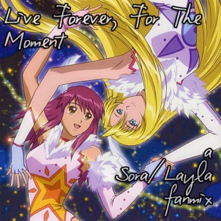 Live Forever, For The Moment: a Sora/Layla fanmix