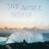 Take Another Breath
