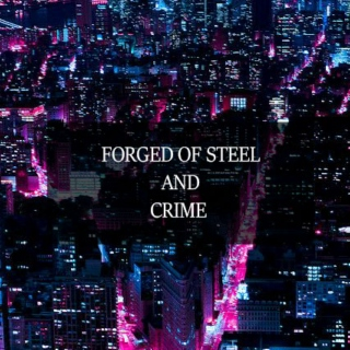 Forged of Steel and Crime