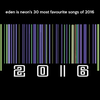 eden is neon's 30 most favourite songs of 2016