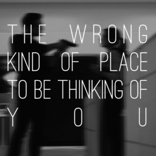 the wrong kind of place to be thinking of you