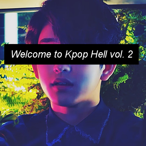 Welcome to Kpop Hell vol. 2
