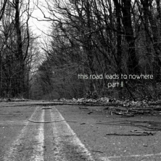 this road leads to nowhere - part II