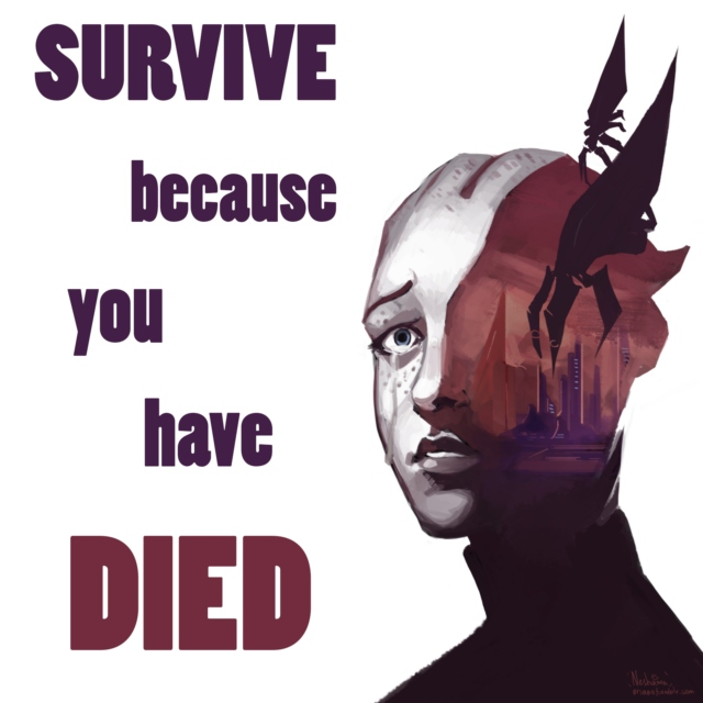 Survive because you have Died
