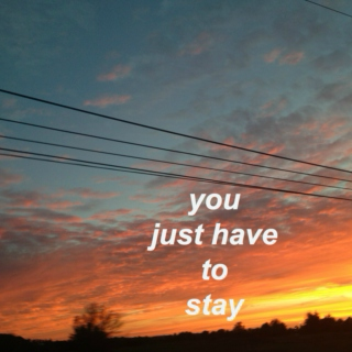 you just have to stay