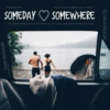 Someday ♡ Somewhere