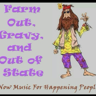 Farm Out, Gravy, and Out Of State