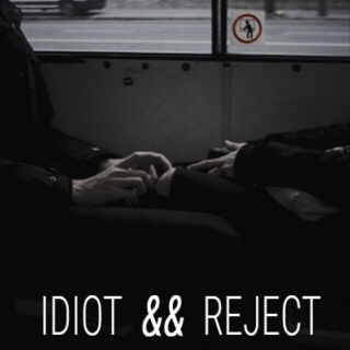 idiot && reject