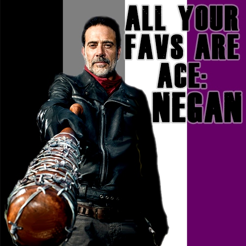 All Your Favs Are Ace: Negan