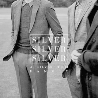 SILVER SILVER SILVER (the silver trio fan-mix)