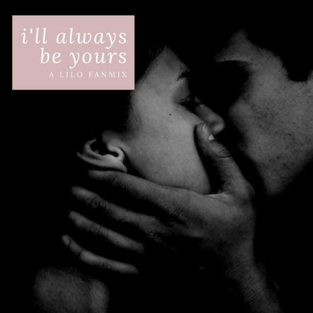 i'll always be yours; a lilo fanmix