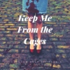 keep me from the cages.