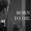 BORN TO DIE (a side)