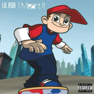 Lil Rob - I Meant It [Explicit]