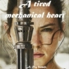 a tired mechanical heart - a rey mix