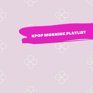 kpop morning playlist