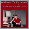 Welcome to My World - Elvis Sang My Song Vol. 2