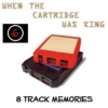 8 TRACK MEMORIES #6 [WHEN THE CARTRIDGE WAS KING]