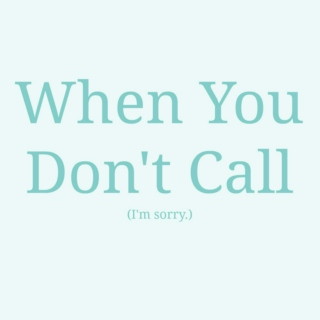 Songs I Listen to When You Don't Call