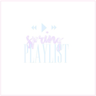 my spring playlist