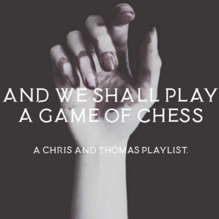 and we shall play a game of chess.