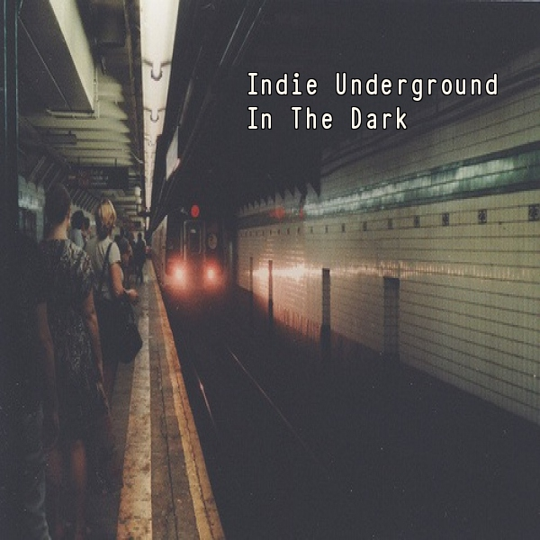 Indie Underground In The Dark