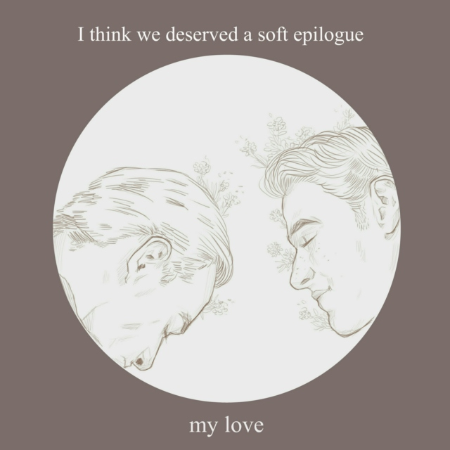 I think we deserved a soft epilogue, my love