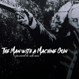 The Man with a Machine Gun - a Percival de Rolo mix