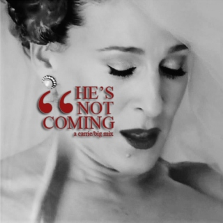 he's not coming | a carrie/big mix
