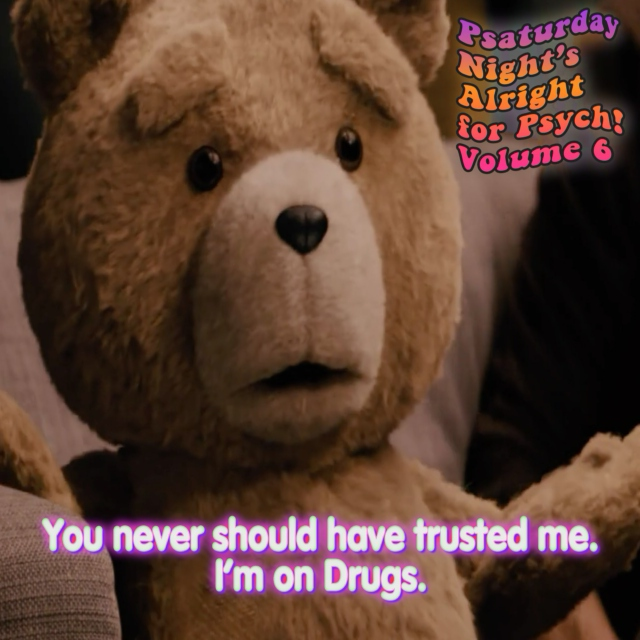 You never should have trusted me. I'm on drugs.