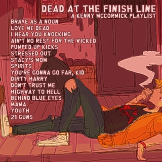 dead at the finish line - [A KENNY MCCORMICK Playlist]