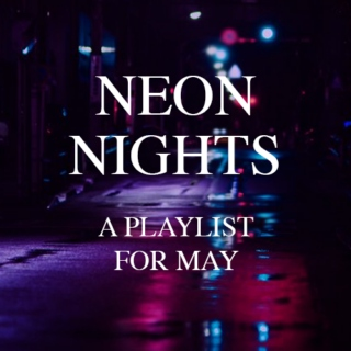 NEON NIGHTS - A Playlist for May