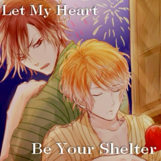 『 Let My Heart Be Your Shelter 』