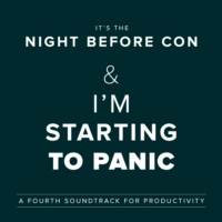 It's the Night Before Con and I'm Starting to Panic