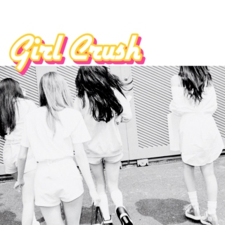 girl! crush