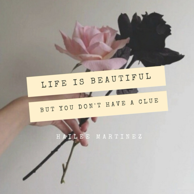 life is beautiful, but you don't have a clue