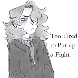 Too Tired to Put up a Fight
