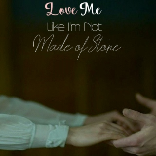 Love Me Like I'm Not Made of Stone