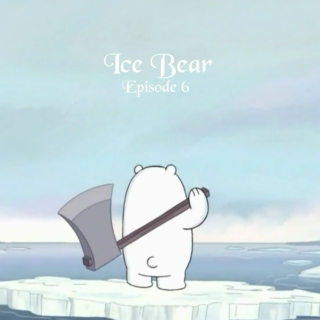 Ice Bear - Episode 6