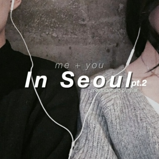 me + you // in Seoul pt. 2