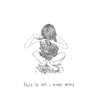 this is all i ever was